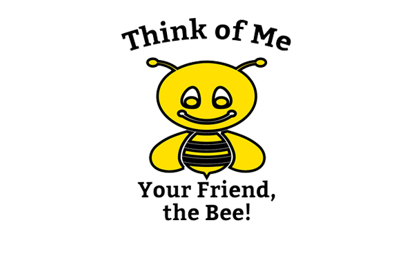 "bee cartoon that says ""think of me, your friend, the bee!"""