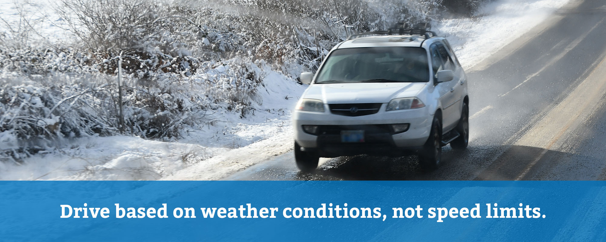 Drive based on weather conditions, not speed limits.