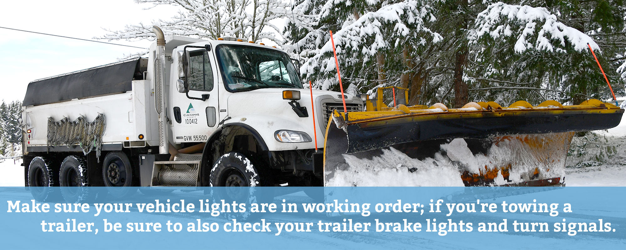 Make sure your vehicile lights are in working order; if you're towing a trailer, be sure to also check your trailer brake lights and turn signals.