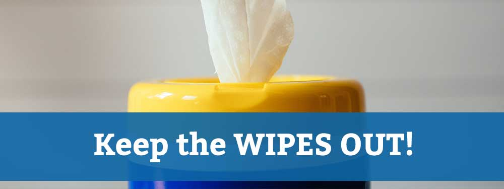 Keep the wipes out