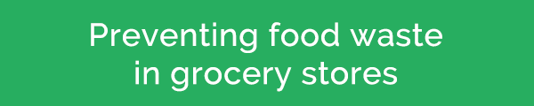 Preventing food waste in grocery stores