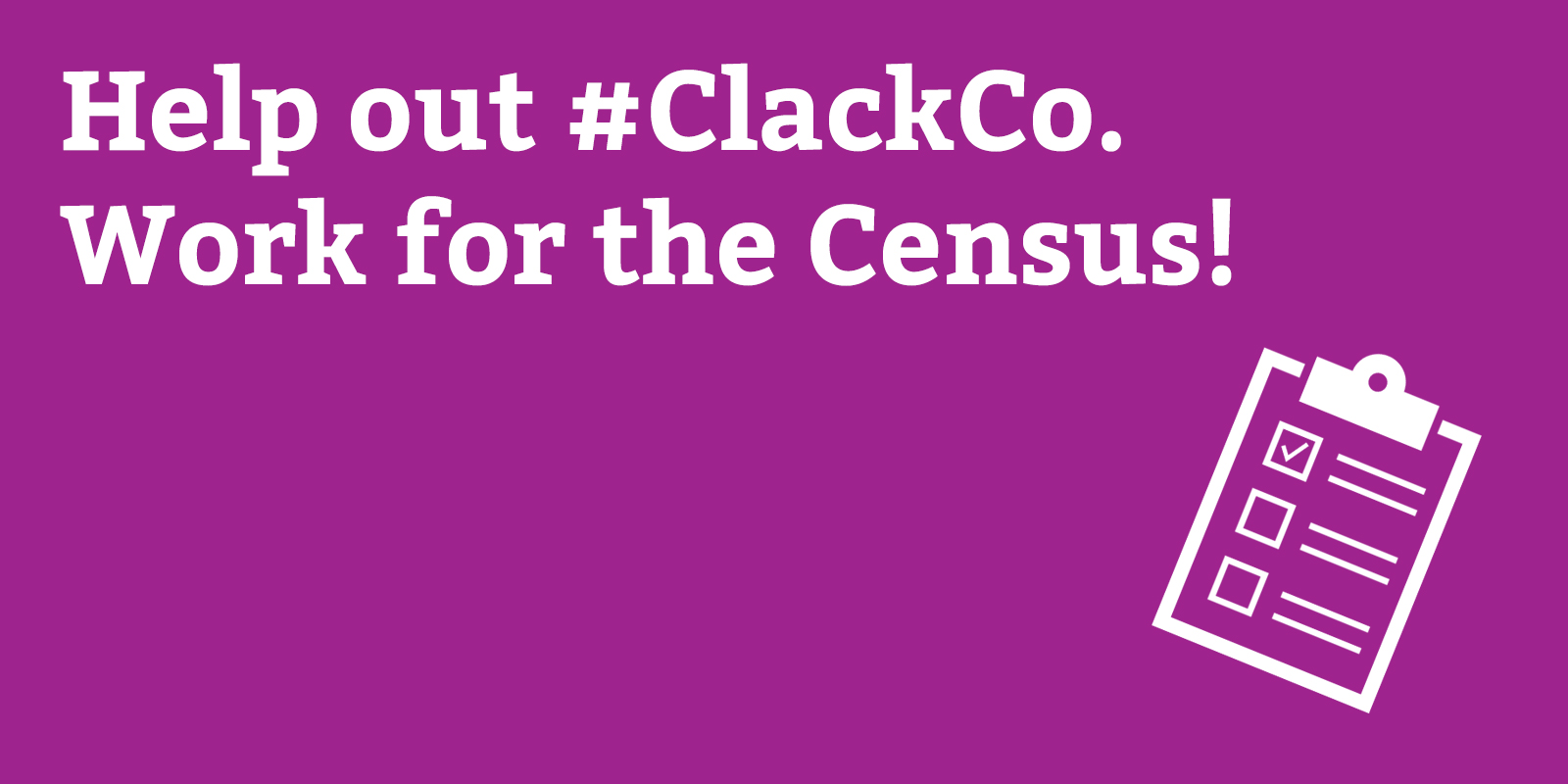 Help out #ClackCo. Work for the Census!