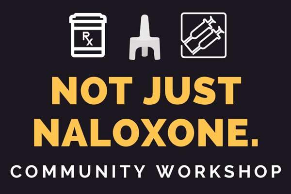 Not Just Naloxone Community Workshop